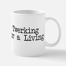 Twerking for a Living Mug