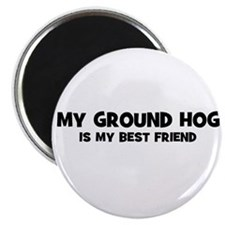 "My GROUND HOG is my Best Frie 2.25"" Magnet (10 pac"