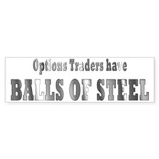 Options traders have balls of steel Bumper Bumper Sticker