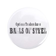 "Options traders have balls of steel 3.5"" Butt"