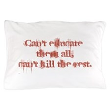 Can't Educate Them All Pillow Case