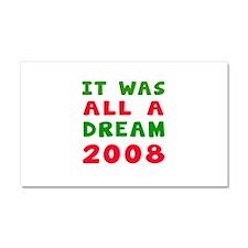 It Was All A Dream 2008 Car Magnet 20 x 12