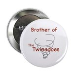 Brother of Twinadoes Button