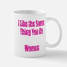 I Like the Same Thing Mug