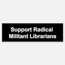 Support Radical Militant Librarians Bumper Bumper Sticker