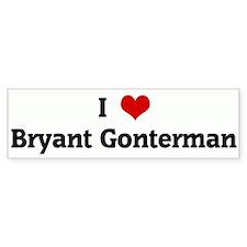 I Love Bryant Gonterman Bumper Bumper Sticker