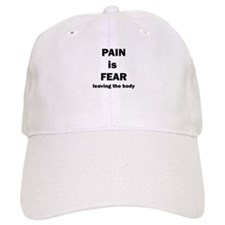 Pain is fear leaving the body Baseball Hat
