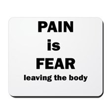 Pain is fear leaving the body Mousepad