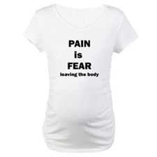 Pain is fear leaving the body Shirt