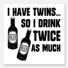 """DRINK TWICE AS MUCH Square Car Magnet 3"""" x 3&"""
