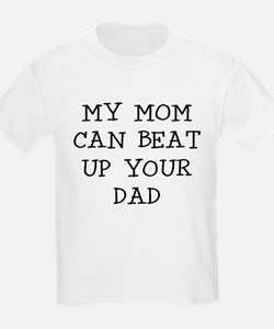 MY MOM CAN BEAT UP YOUR DAD T-Shirt