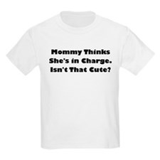 mommy thinks shes in charge T-Shirt