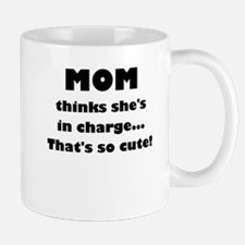 MOM THINKS SHES IN CHARGE Mugs