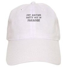 JUST ANOTHER SHITTY DAY IN PARADISE Baseball Cap