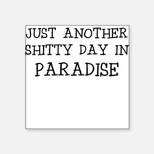 JUST ANOTHER SHITTY DAY IN PARADISE Sticker