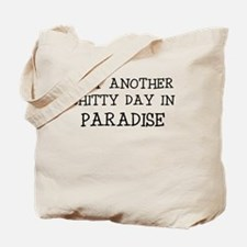 JUST ANOTHER SHITTY DAY IN PARADISE Tote Bag