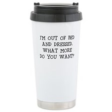 IM OUT OF BED AND DRESSED Travel Mug