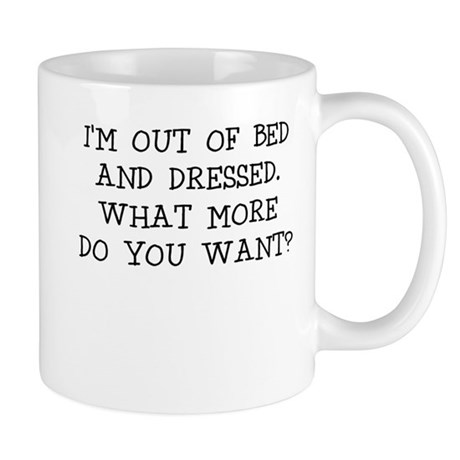 IM OUT OF BED AND DRESSED Mugs