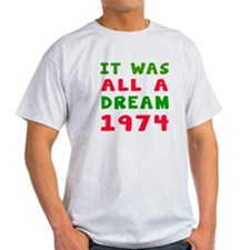 It Was All A Dream 1974 T-Shirt