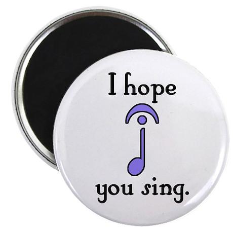 "I Hope You Sing 2.25"" Magnet (100 pack)"