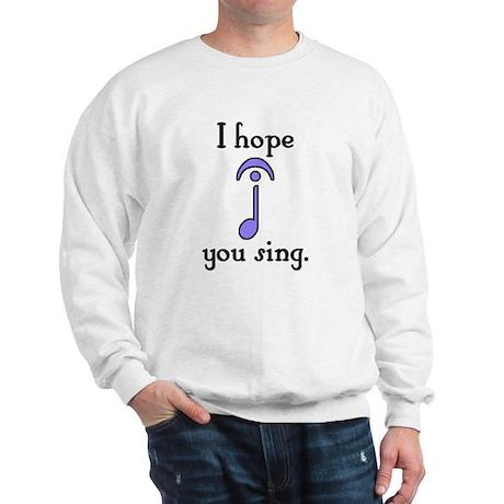 I Hope You Sing Sweatshirt
