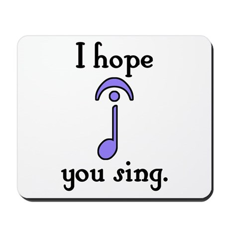 I Hope You Sing Mousepad