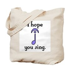 I Hope You Sing Tote Bag