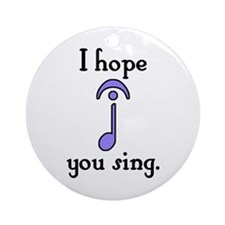 I Hope You Sing Ornament (Round)