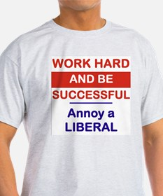 WORK HARD AND BE SUCCESSFUL ANNOY A LIBERAL T-Shir