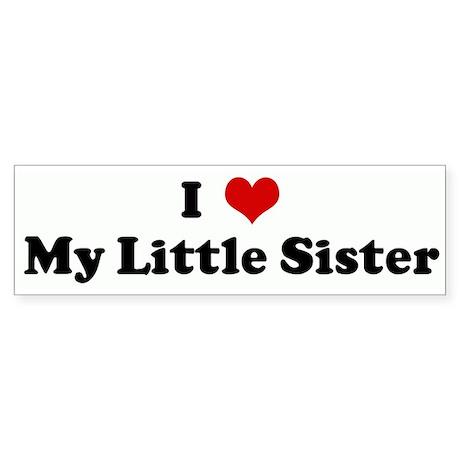 I Love My Little Sister Bumper Sticker