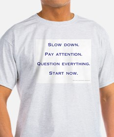 """""""Slow Down. Pay Attention."""" Organic Cotton T-Shirt"""
