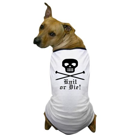 Knit or Die! Dog T-Shirt