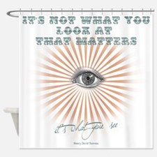 It's What You See Shower Curtain