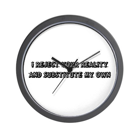 I Reject Your Reality Wall Clock