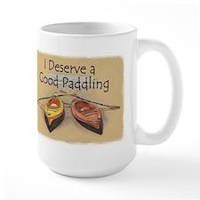 I Deserve a Good Paddling Mugs