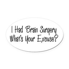 I had brain surgery whats your excuse Oval Car Mag