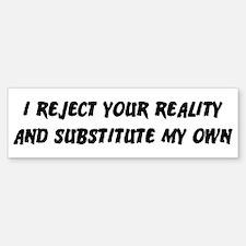 I Reject Your Reality #2 Bumper Bumper Bumper Sticker