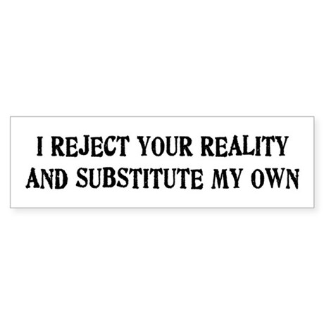 I Reject Your Reality #4 Bumper Sticker