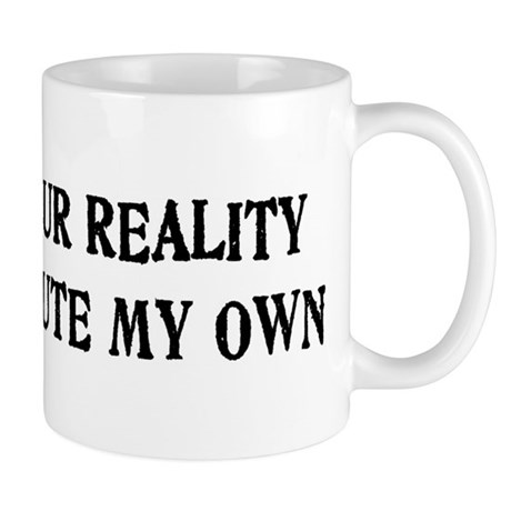 I Reject Your Reality #4 Mug