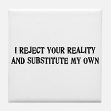 I Reject Your Reality #4 Tile Coaster