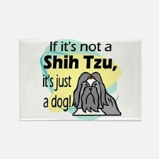 If It's Not A Shih Tzu Rectangle Magnet
