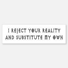 Reject Your Reality 6 Bumper Bumper Bumper Sticker