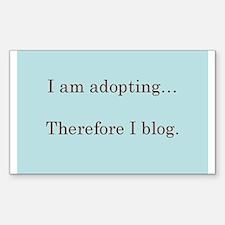 I am adopting...therefore I b Sticker (Rectangular