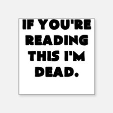 if youre reading this im dead Sticker