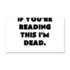 if youre reading this im dead Rectangle Car Magnet
