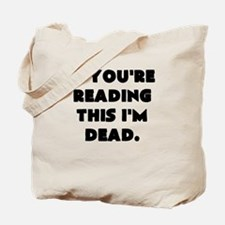 if youre reading this im dead Tote Bag