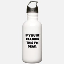 if youre reading this im dead Water Bottle