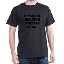 if youre reading this im dead T-Shirt