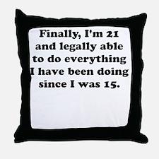 Finally im 21 Throw Pillow