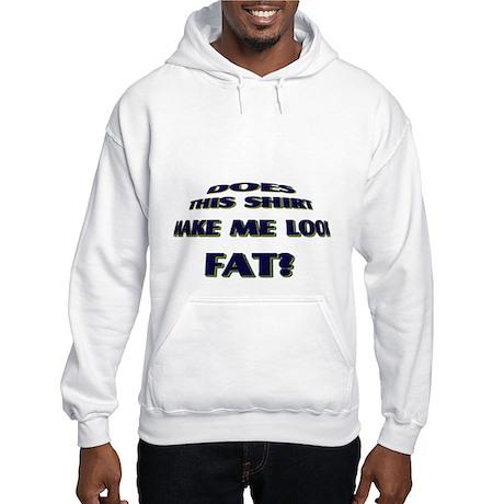 Make me look fat? Hooded Sweatshirt